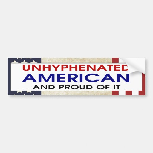 Unhyphenated American And Proud Of It Car Bumper Sticker