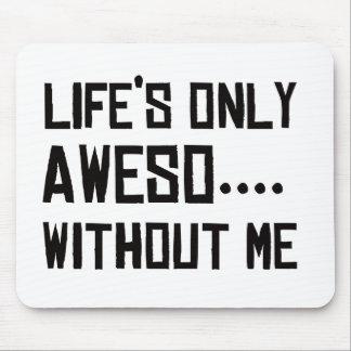Único Aweso de la vida… Sin mí Alfombrillas De Raton