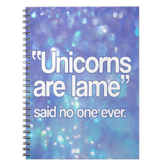 Unicorns Are Lame Said No One Spiral Notebook