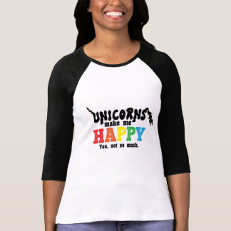Unicorns make me happy. You, not so much. T-Shirt
