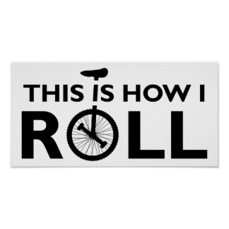 Unicycle How I Roll Funny Poster
