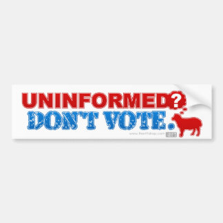 Uninformed? Don't Vote Bumper Sticker
