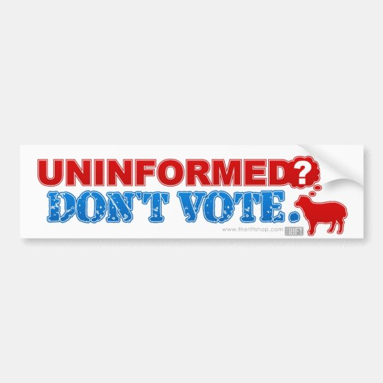 Uninformed? Don't Vote Bumper Sticker