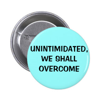 Unintimidated we shall overcome button
