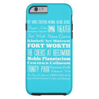 Unique Fort Worth, Texas Gift Tough iPhone 6 Case