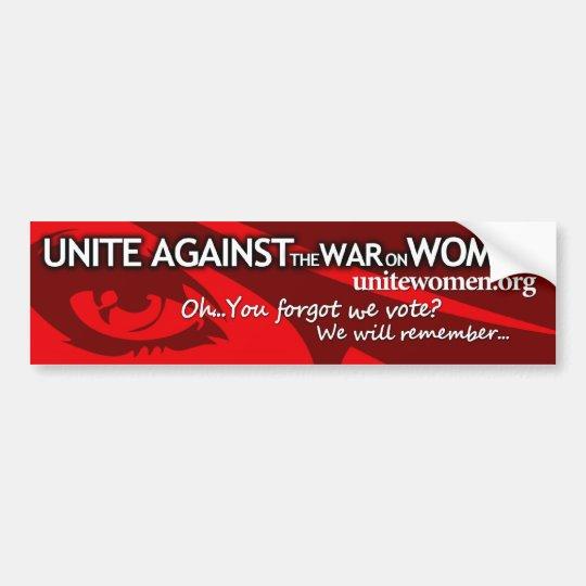 Unite against the war on women - Forgot we vote? Bumper Sticker
