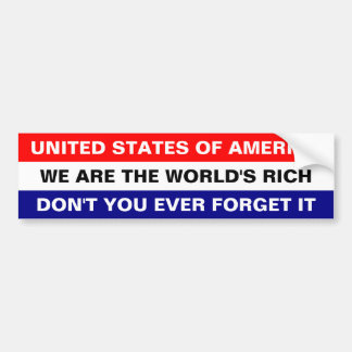 UNITED STATES OF AMERICA, WE ARE THE WORLD'S RICH CAR BUMPER STICKER