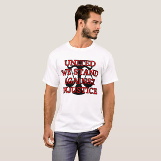 United We Stand Against Injustice T-Shirt