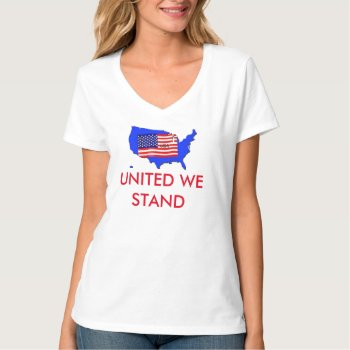 United We Stand Usa Tee Shirt by creativeconceptss at Zazzle