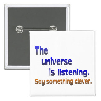 Universe is Listening -  Be Clever Pinback Buttons