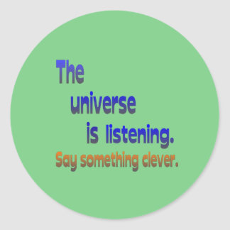 Universe is Listening -  Be Clever Classic Round Sticker