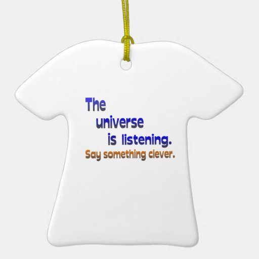 Universe is Listening -  Be Clever Christmas Tree Ornament