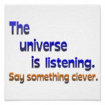 Universe is Listening -  Be Clever Posters