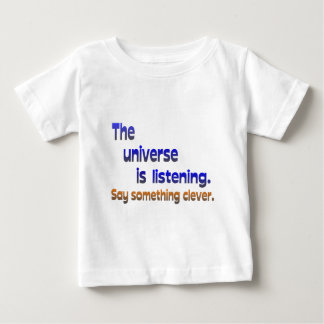Universe is Listening -  Be Clever T Shirt