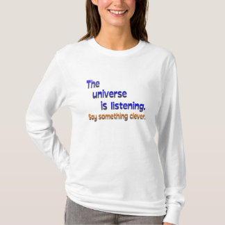 Universe is Listening -  Be Clever T-Shirt