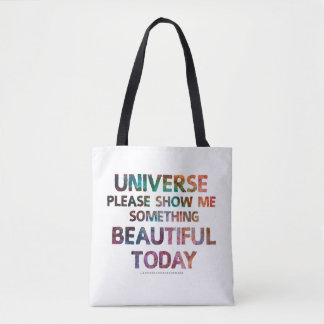 Universe Show Me Something Beautiful Today Bag