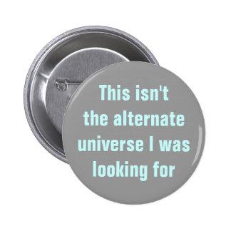 Universo alterno incorrecto pin redondo de 2 pulgadas