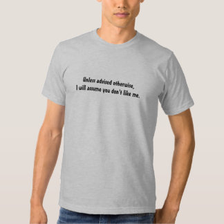 Unless advised otherwise, I will assume you don... T-shirt