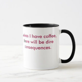 Unless I have coffee,there will be dire consequ... Mug