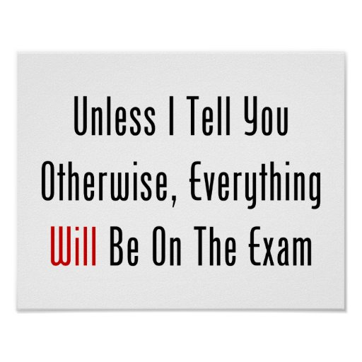 Unless I Tell You, This WILL Be On The Exam Posters