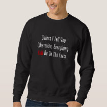 Unless I Tell You, This WILL Be On The Exam Sweatshirt