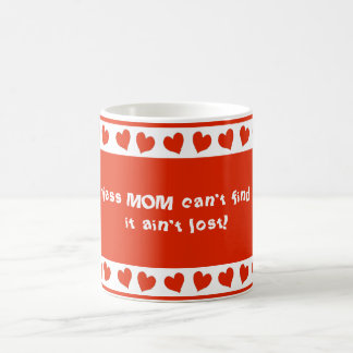 Unless MOM can't find it, it ain't lost mug