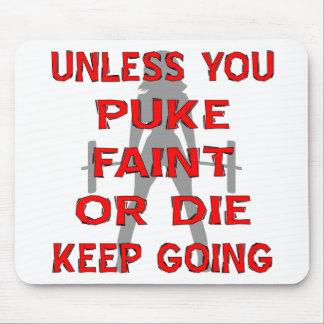 Unless You Puke Faint Or Die Keep Going Mouse Pad
