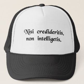 Unless you will have believed, you will not..... trucker hat