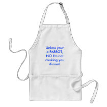 Unless your a PARROT, NO I'm not cooking you di... Adult Apron