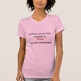 Unless your name is Pine I'm not Interested Tee Shirts