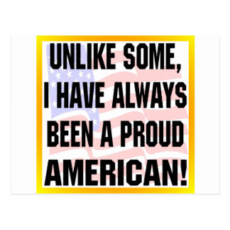 Unlike Some I Have Aways Been Proud American Postcard