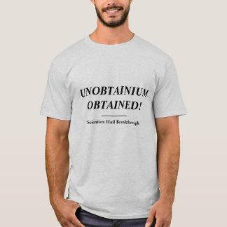UNOBTAINIUM OBTAINED! T-Shirt