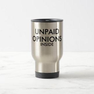"""""""Unpaid Opinions Inside"""" white travel mug"""