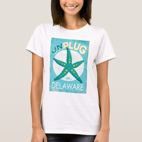 Unplug In Delaware Starfish Beach Nautical T-Shirt