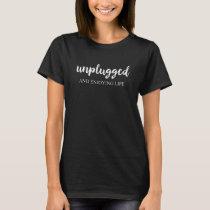Unplugged and Enjoying Life T-Shirt