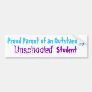 Unschooled, Proud Parent of Outstanding, Student Bumper Stickers