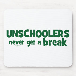 Unschoolers Never Get a Break Mouse Pad