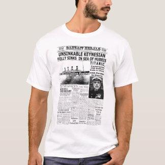 Unsinkable Keynesian Folly Sinks in Sea of Hubris T-Shirt