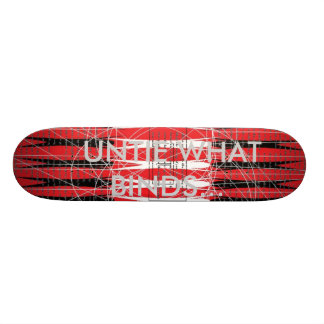 UNTIE WHAT BINDS SKATE BOARD DECK