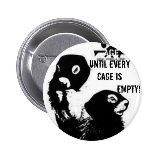 Until Every Cage is Empty! Pinback Button