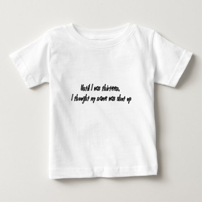 until i was thirteen i thought baby T-Shirt