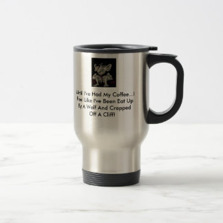 Until I've Had My Coffee...Mug Travel Mug