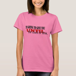 Until the Count of Three... T-Shirt