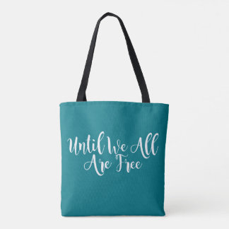 Until We All Are Free Abolitionist Tote
