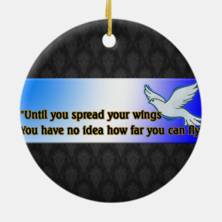 UNTIL YOU SPREAD YOUR WINGS CERAMIC ORNAMENT