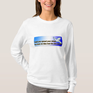 UNTIL YOU SPREAD YOUR WINGS T-Shirt