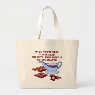 Until You're Dead Then There Is Chocolate Large Tote Bag