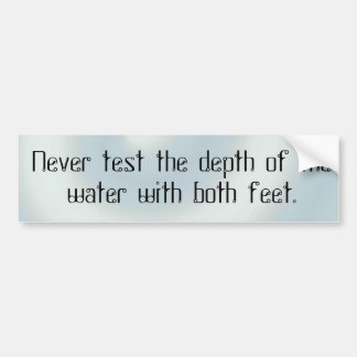 Untitled-12, Never test the depth of the water ... Car Bumper Sticker