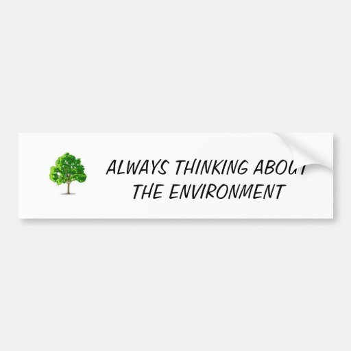 untitled, ALWAYS THINKING ABOUT THE ENVIRONMENT Car Bumper Sticker