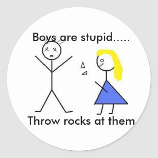 Untitled, Boys are stupid.....Throw rocks at them Classic Round Sticker